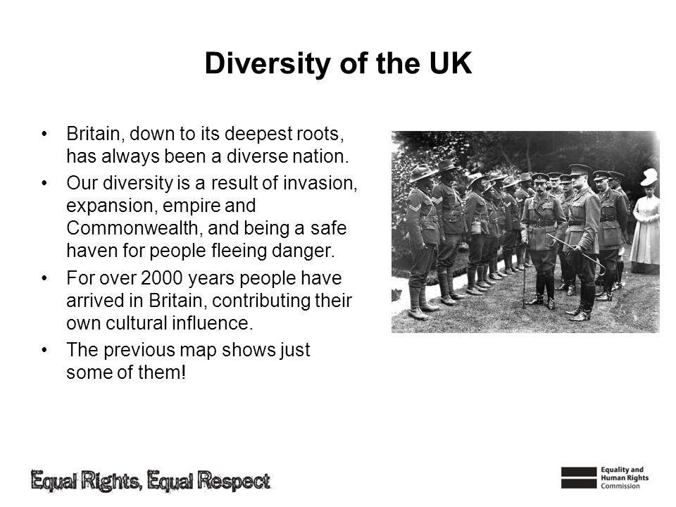 Diversity of the UK Britain, down to its deepest roots, has always been a diverse nation.