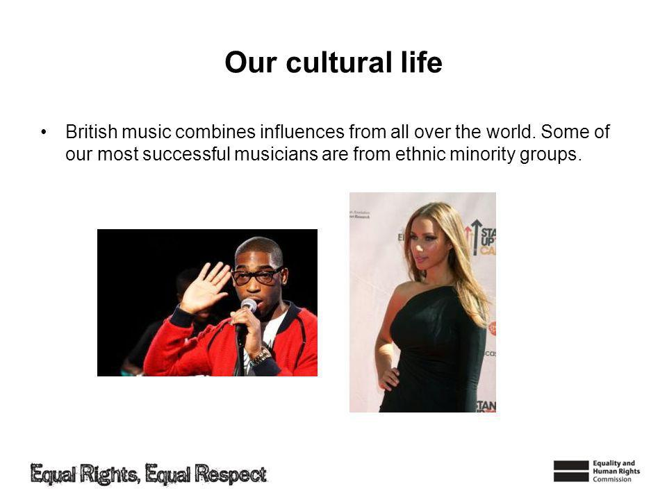 Our cultural life British music combines influences from all over the world.