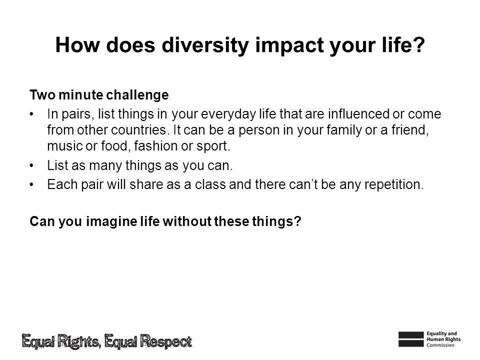 How does diversity impact your life.