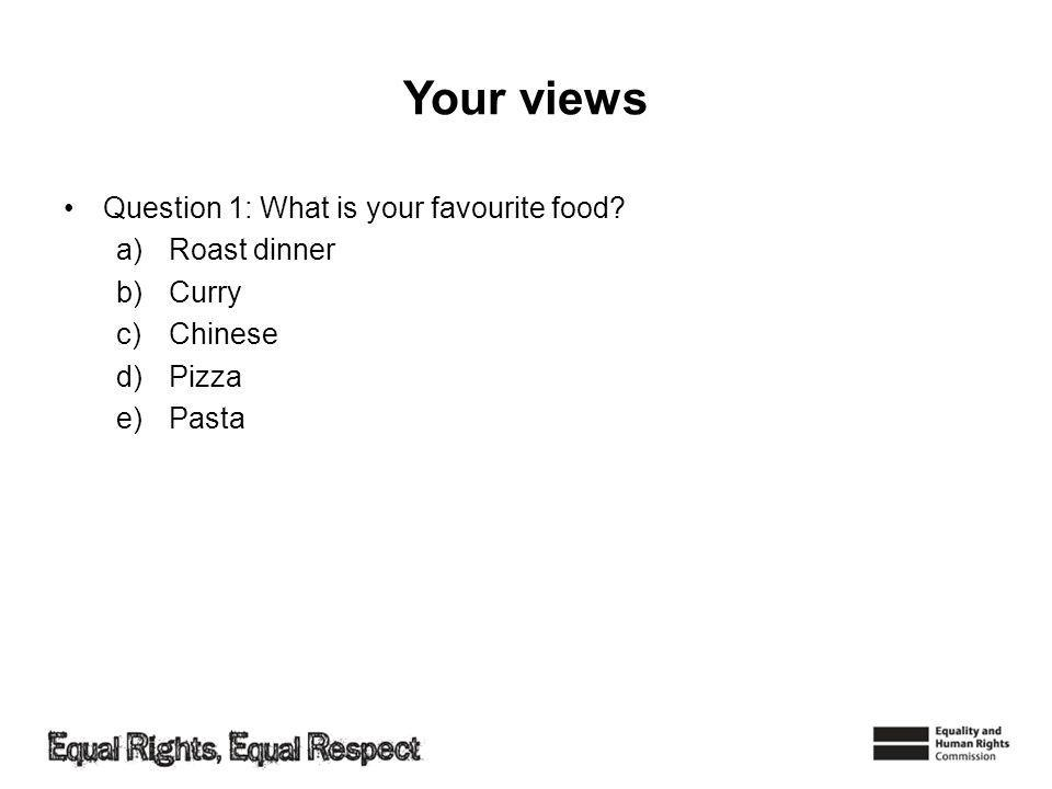 Your views Question 1: What is your favourite food.