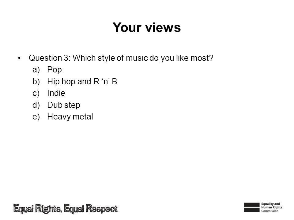 Your views Question 3: Which style of music do you like most.