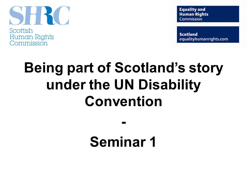 Being part of Scotlands story under the UN Disability Convention - Seminar 1