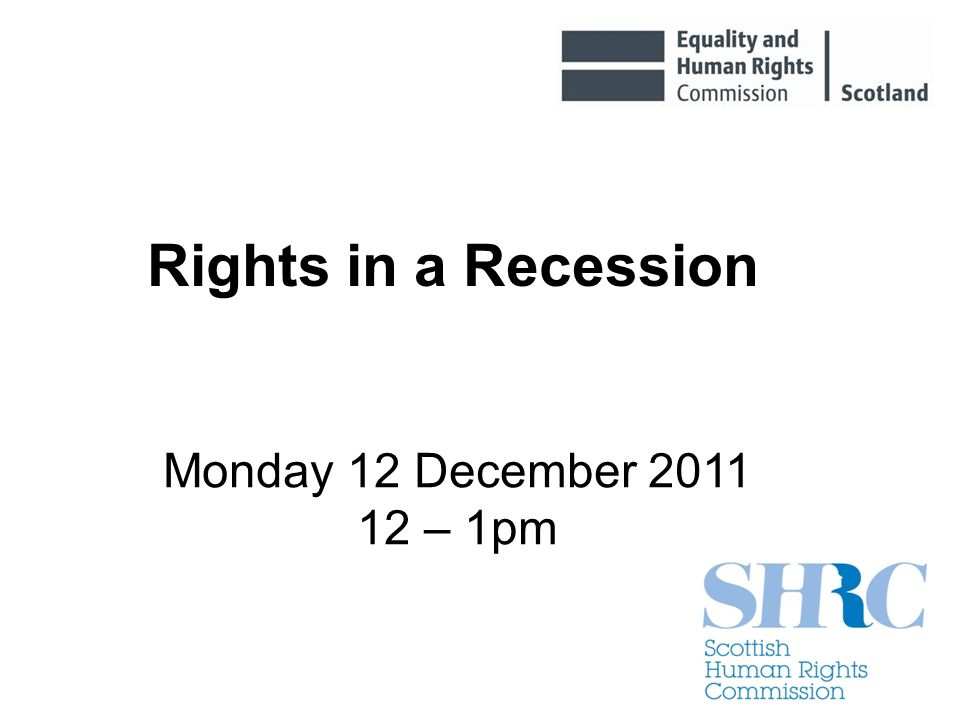 Monday 12 December 2011 12 – 1pm Rights in a Recession