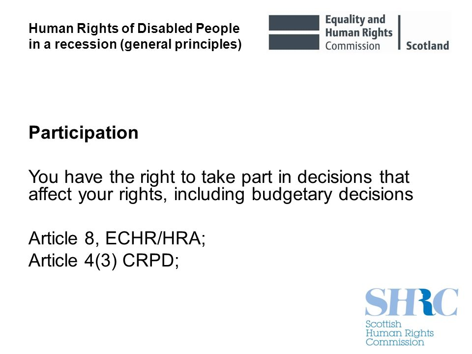 Human Rights of Disabled People in a recession (general principles) Participation You have the right to take part in decisions that affect your rights