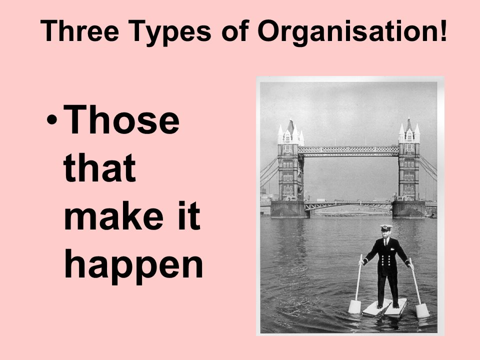 Three Types of Organisation! Those that make it happen