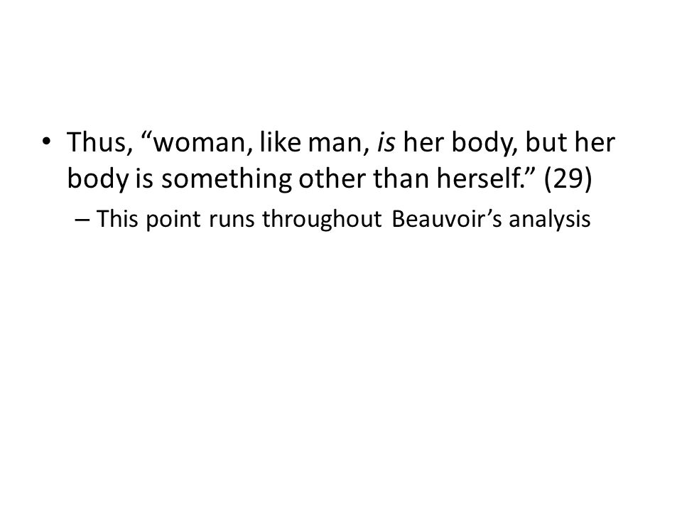 Thus, woman, like man, is her body, but her body is something other than herself.