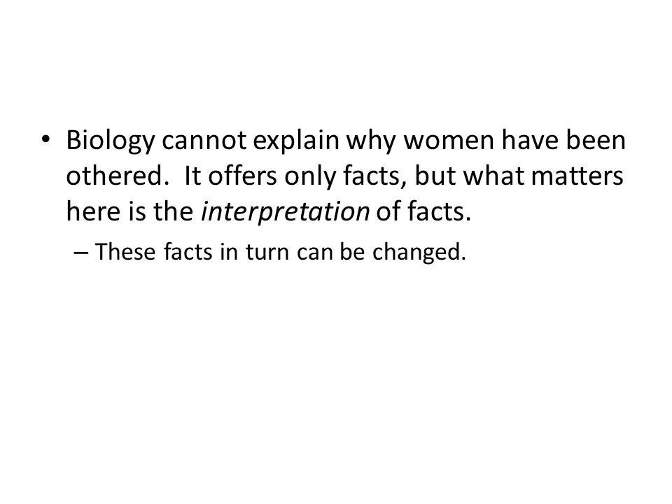 Biology cannot explain why women have been othered.
