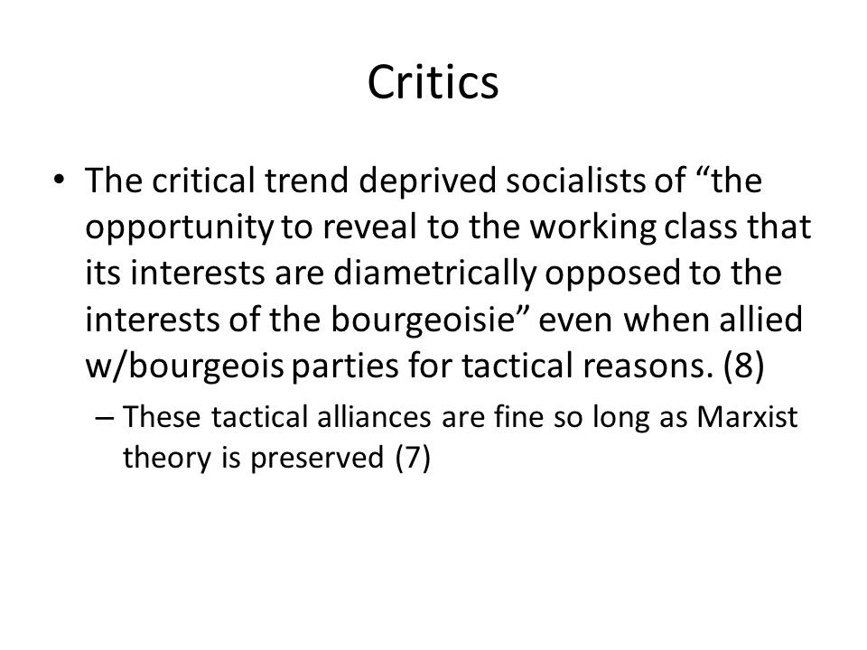 Critics The critical trend deprived socialists of the opportunity to reveal to the working class that its interests are diametrically opposed to the i