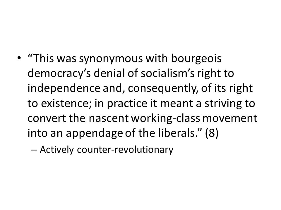 This was synonymous with bourgeois democracys denial of socialisms right to independence and, consequently, of its right to existence; in practice it