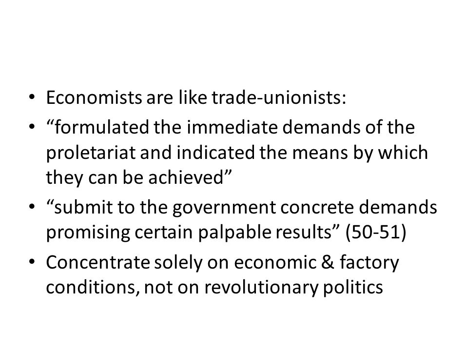 Economists are like trade-unionists: formulated the immediate demands of the proletariat and indicated the means by which they can be achieved submit