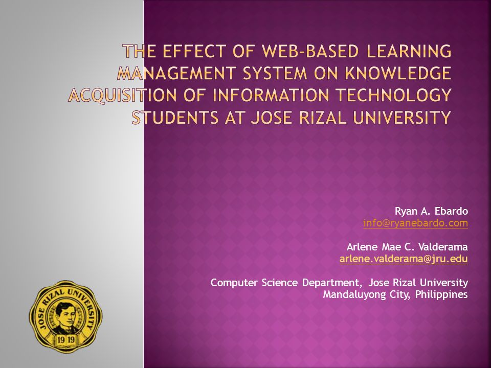 Introduce E-Learning at Jose Rizal University Installation, deployment and maintenance of an LMS Identify the effect on students learning outcomes Highlight the challenges in institutionalizing E-Learning