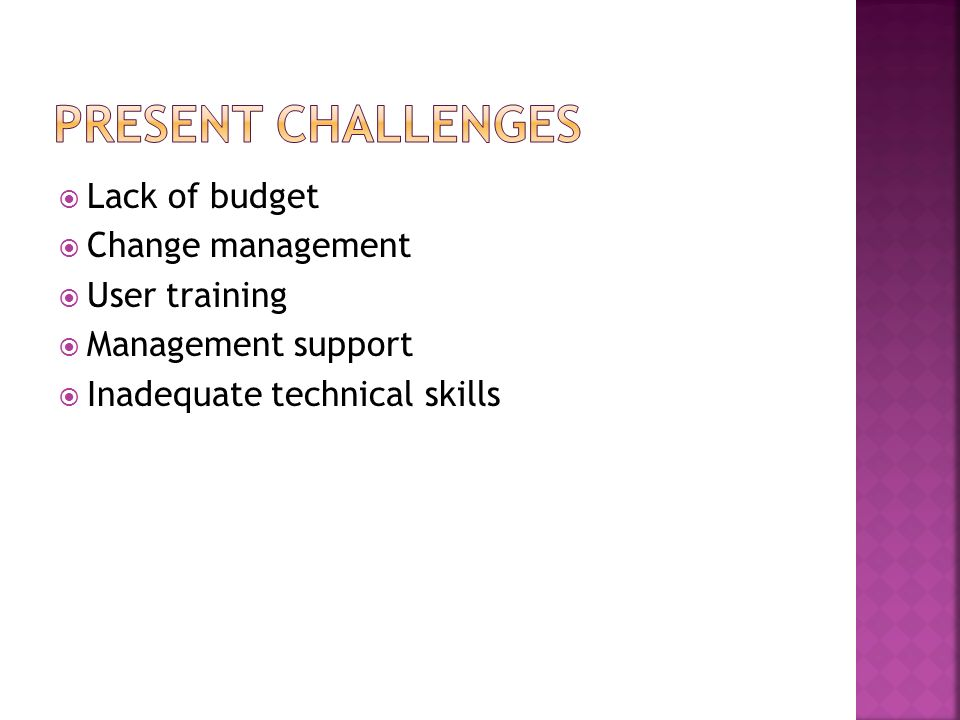 Lack of budget Change management User training Management support Inadequate technical skills