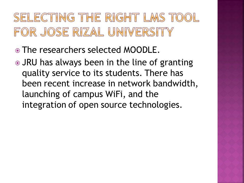 The researchers selected MOODLE. JRU has always been in the line of granting quality service to its students. There has been recent increase in networ