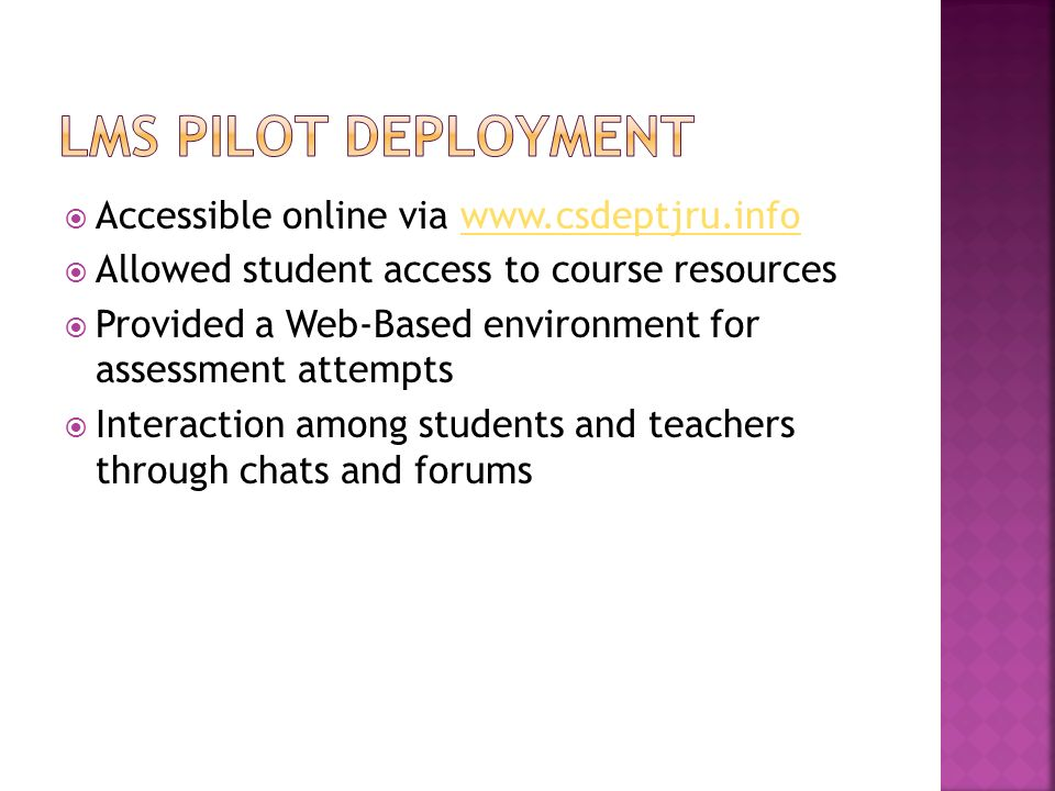 Accessible online via www.csdeptjru.infowww.csdeptjru.info Allowed student access to course resources Provided a Web-Based environment for assessment