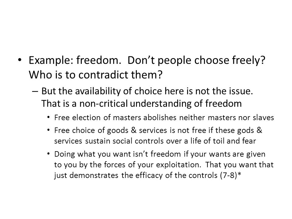 Example: freedom. Dont people choose freely. Who is to contradict them.