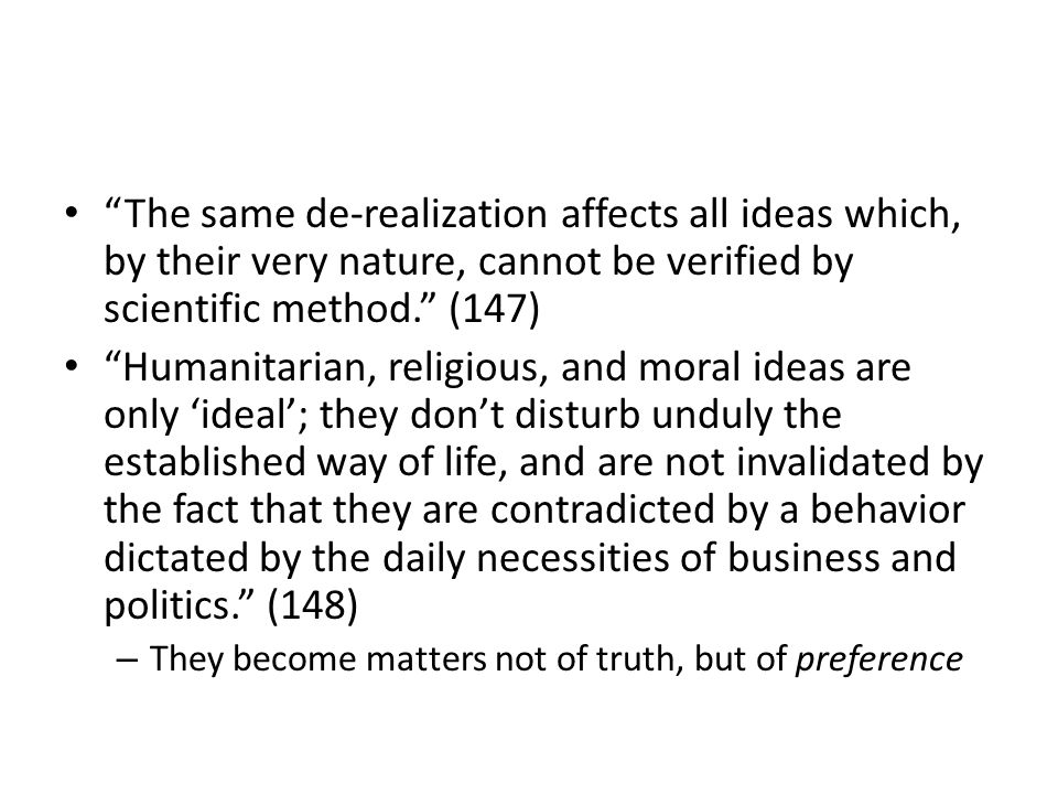 The unscientific character of these [critical] ideas fatally weakens the opposition to the established reality; the ideas become mere ideals, and their concrete, critical content evaporates into the ethical or metaphysical atmosphere.