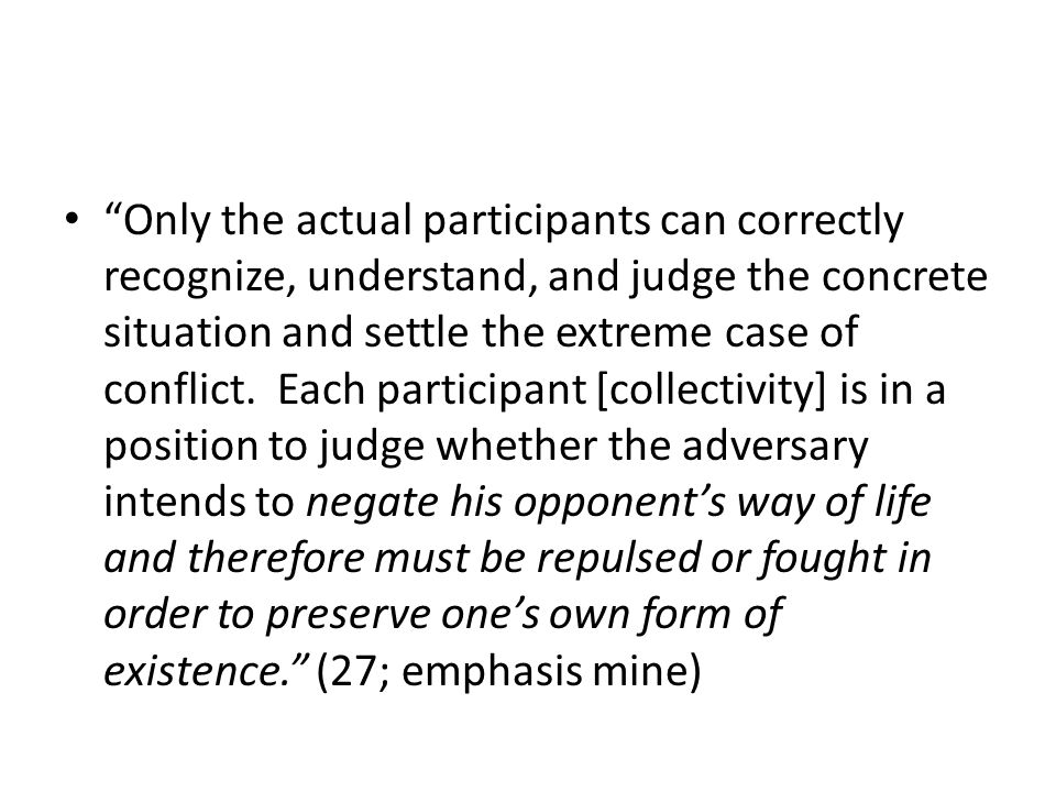 Only the actual participants can correctly recognize, understand, and judge the concrete situation and settle the extreme case of conflict.
