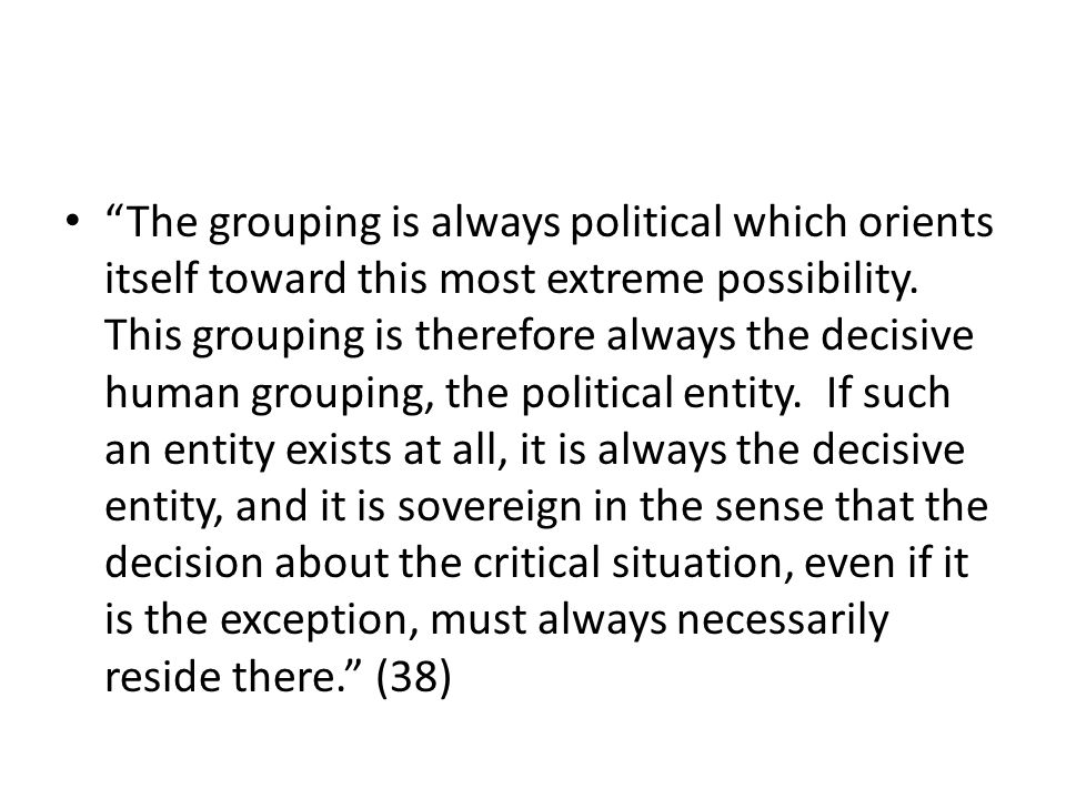 The grouping is always political which orients itself toward this most extreme possibility.