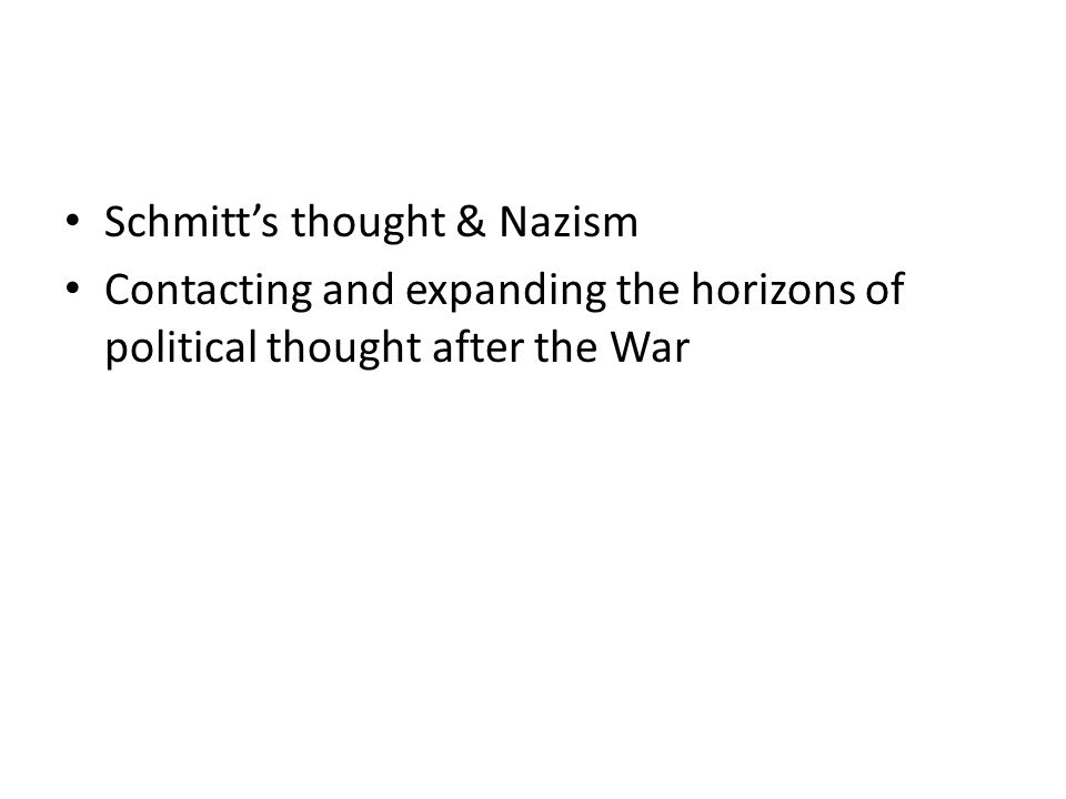 Schmitts thought & Nazism Contacting and expanding the horizons of political thought after the War
