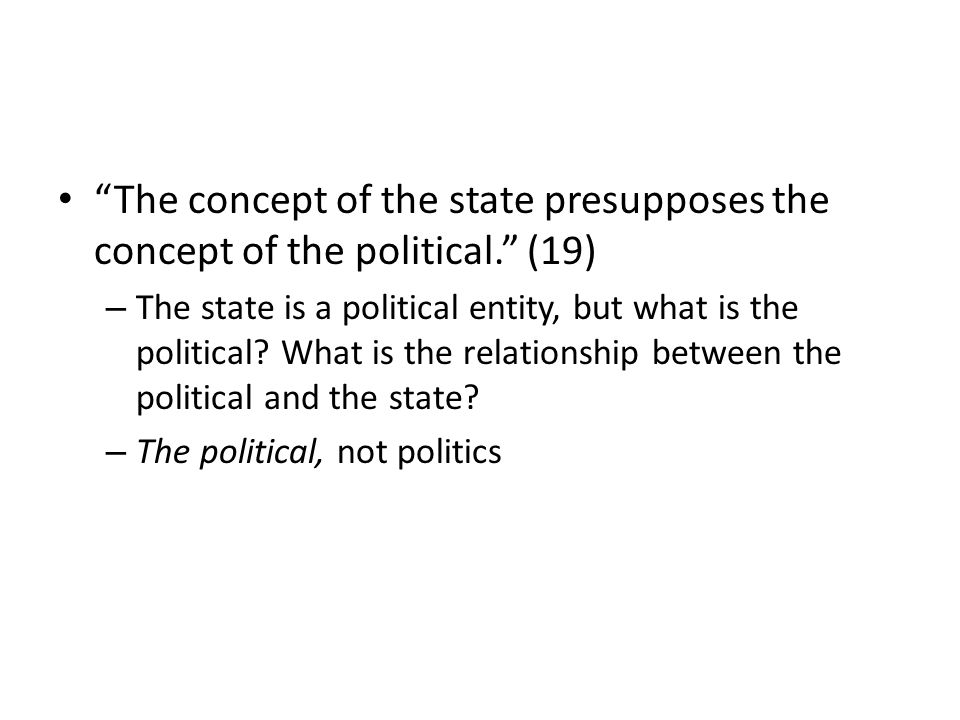 The concept of the state presupposes the concept of the political.