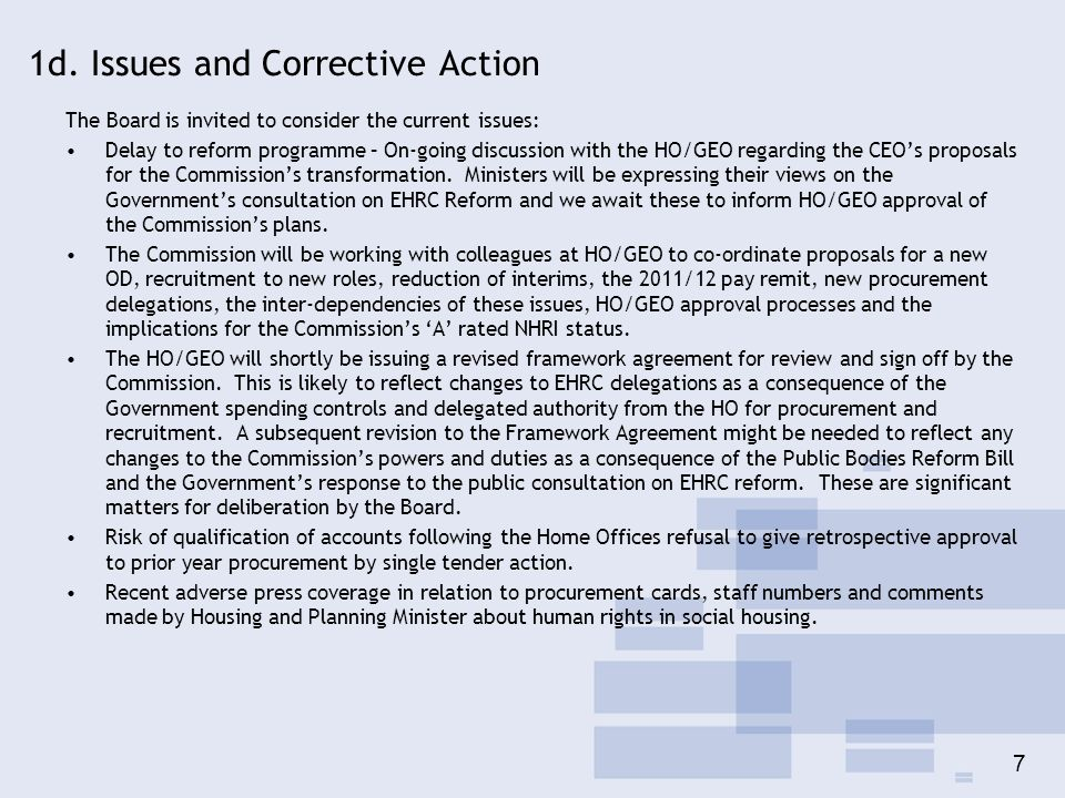 7 1d. Issues and Corrective Action The Board is invited to consider the current issues: Delay to reform programme – On-going discussion with the HO/GE