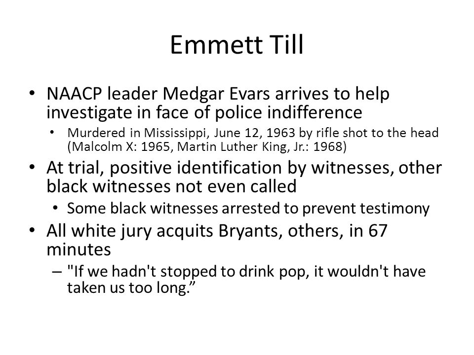 Emmett Till NAACP leader Medgar Evars arrives to help investigate in face of police indifference Murdered in Mississippi, June 12, 1963 by rifle shot