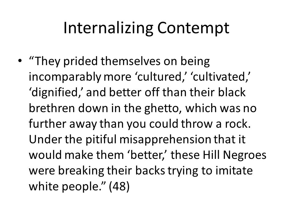 Internalizing Contempt They prided themselves on being incomparably more cultured, cultivated, dignified, and better off than their black brethren dow