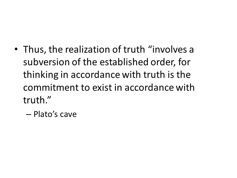 Thus, the realization of truth involves a subversion of the established order, for thinking in accordance with truth is the commitment to exist in accordance with truth.