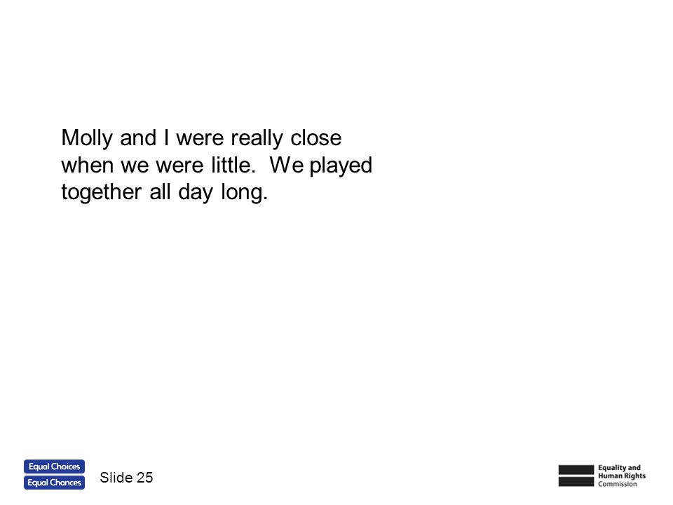 Molly and I were really close when we were little. We played together all day long. Slide 25