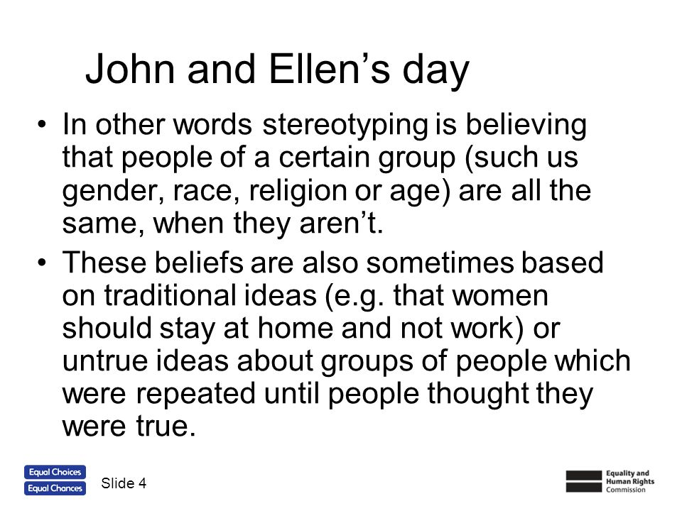 John and Ellens day Stereotypes are unfair because we are all individual, and we should be treated as individuals.