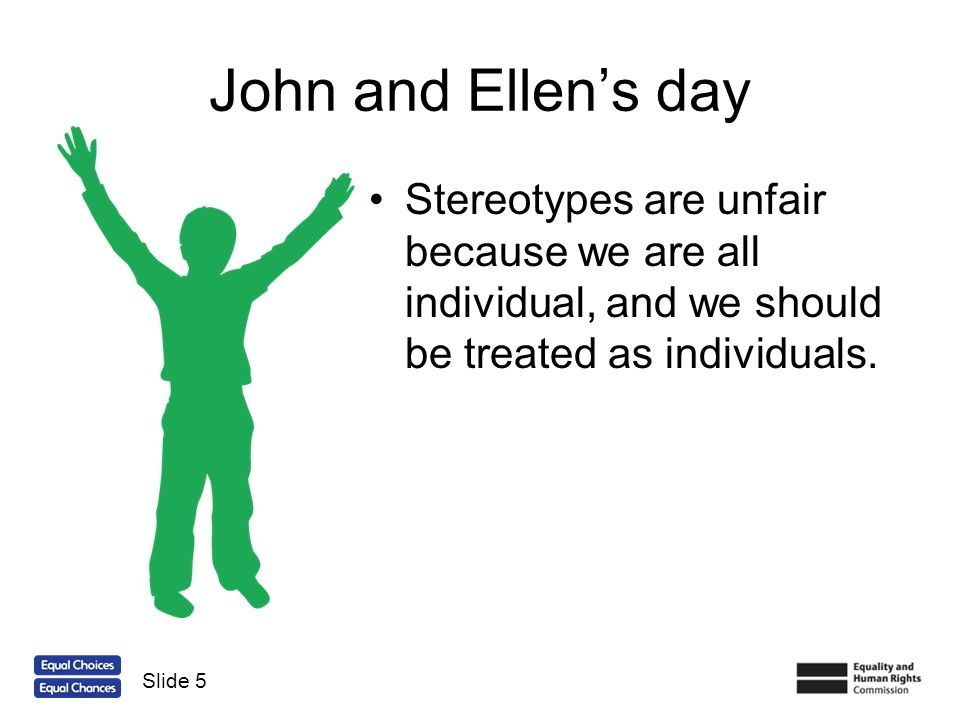 John and Ellens day Its important to look for stereotypes and to challenge them when we hear them.
