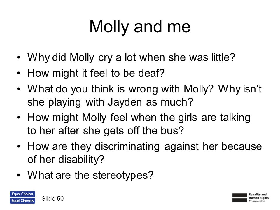 Molly and me Why did Molly cry a lot when she was little? How might it feel to be deaf? What do you think is wrong with Molly? Why isnt she playing wi