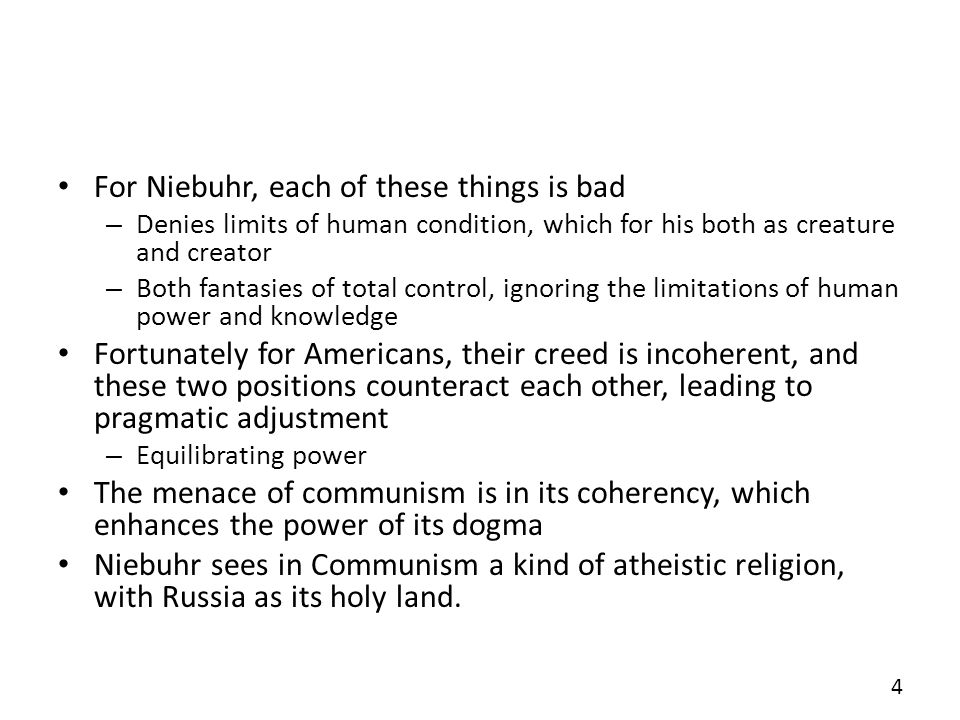 For Niebuhr, each of these things is bad – Denies limits of human condition, which for his both as creature and creator – Both fantasies of total cont