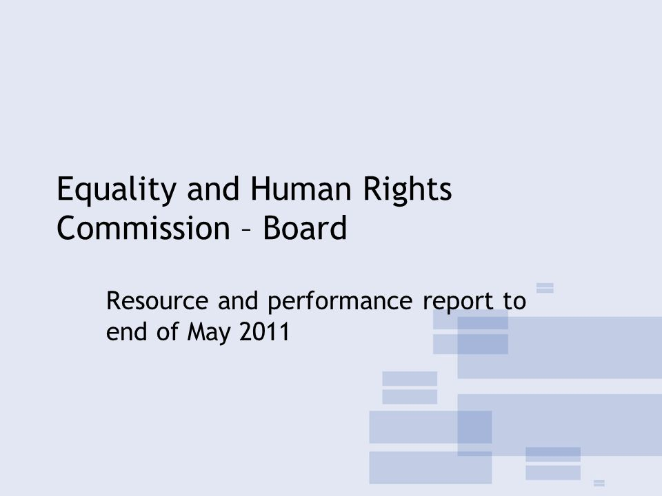 Equality and Human Rights Commission – Board Resource and performance report to end of May 2011
