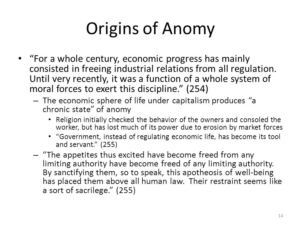Origins of Anomy For a whole century, economic progress has mainly consisted in freeing industrial relations from all regulation. Until very recently,