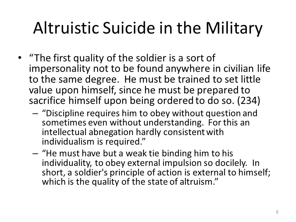 Altruistic Suicide in the Military The first quality of the soldier is a sort of impersonality not to be found anywhere in civilian life to the same d