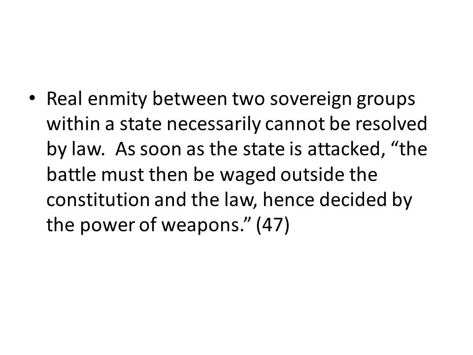 Real enmity between two sovereign groups within a state necessarily cannot be resolved by law.