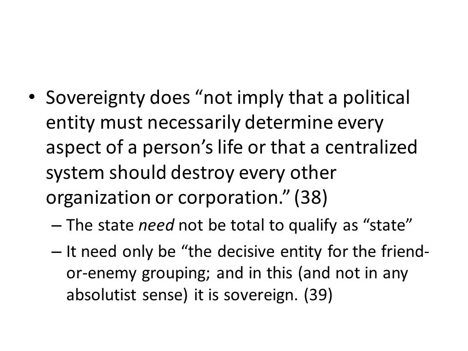 Sovereignty does not imply that a political entity must necessarily determine every aspect of a persons life or that a centralized system should destroy every other organization or corporation.