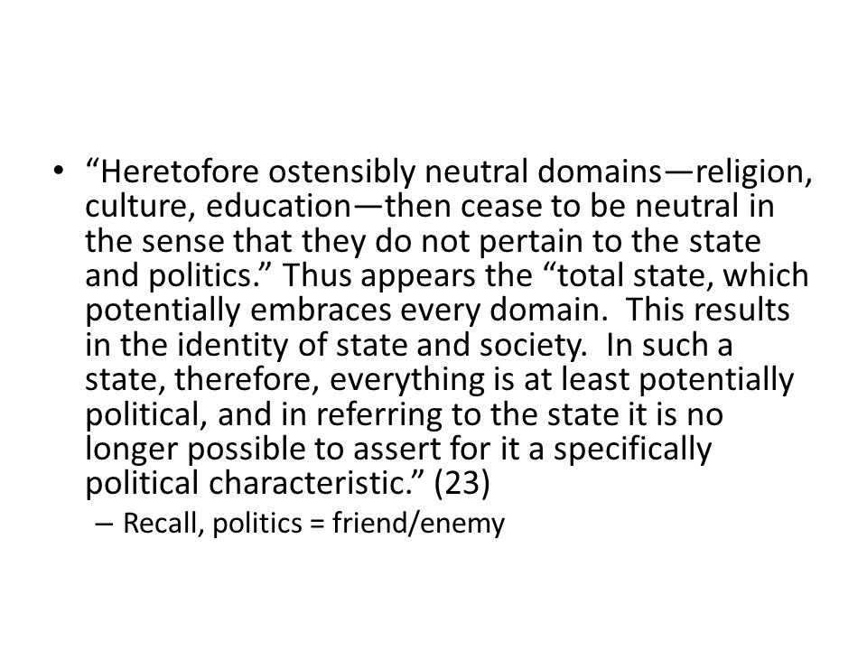 Heretofore ostensibly neutral domainsreligion, culture, educationthen cease to be neutral in the sense that they do not pertain to the state and politics.