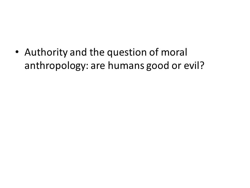 Authority and the question of moral anthropology: are humans good or evil
