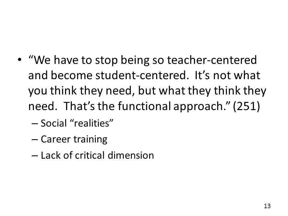 We have to stop being so teacher-centered and become student-centered.