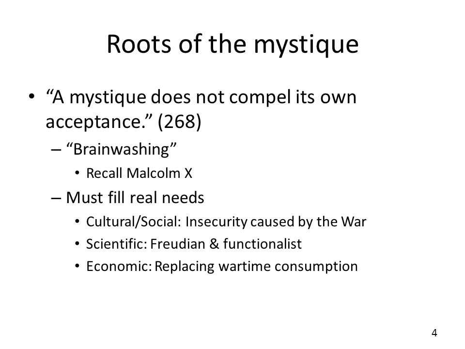 Roots of the mystique A mystique does not compel its own acceptance. (268) – Brainwashing Recall Malcolm X – Must fill real needs Cultural/Social: Ins