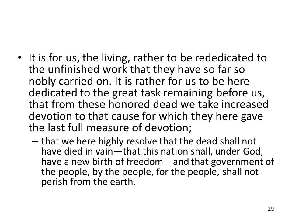 It is for us, the living, rather to be rededicated to the unfinished work that they have so far so nobly carried on.