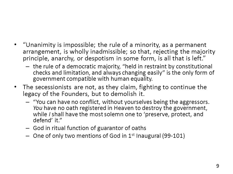 Unanimity is impossible; the rule of a minority, as a permanent arrangement, is wholly inadmissible; so that, rejecting the majority principle, anarchy, or despotism in some form, is all that is left.