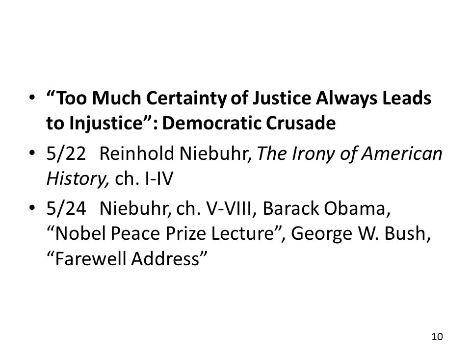 Too Much Certainty of Justice Always Leads to Injustice: Democratic Crusade 5/22Reinhold Niebuhr, The Irony of American History, ch.