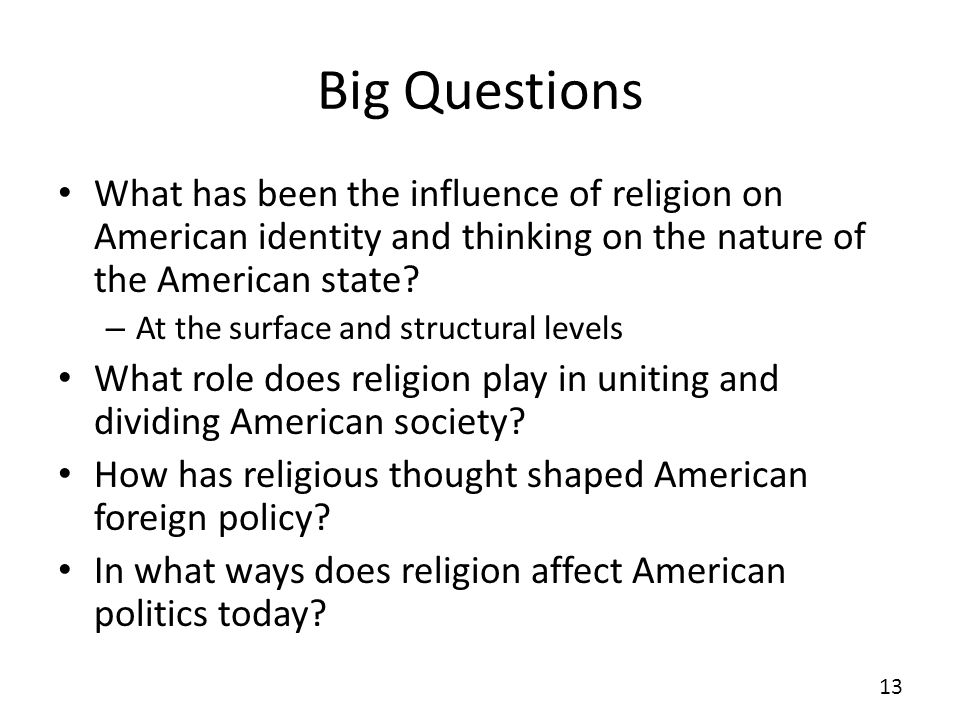 Big Questions What has been the influence of religion on American identity and thinking on the nature of the American state.