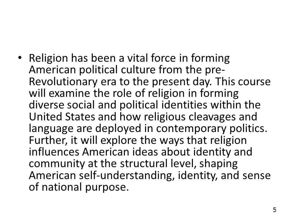 Religion has been a vital force in forming American political culture from the pre- Revolutionary era to the present day.