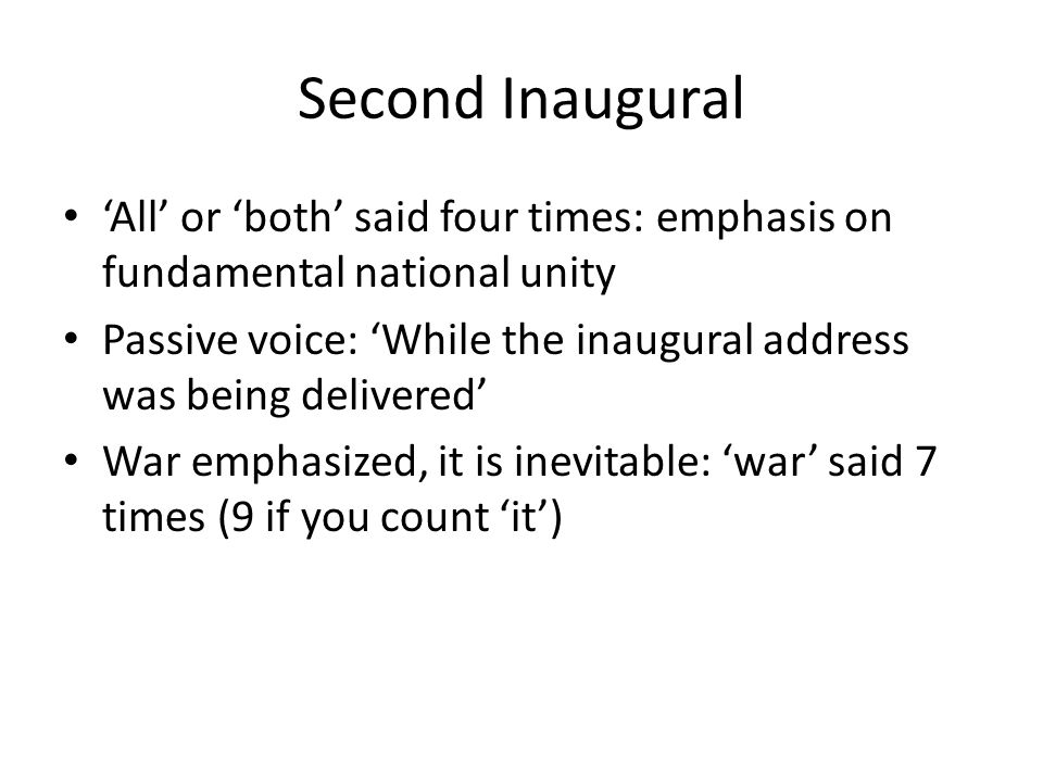 Second Inaugural All or both said four times: emphasis on fundamental national unity Passive voice: While the inaugural address was being delivered Wa
