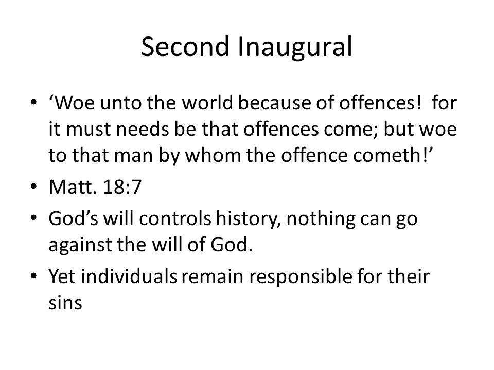 Second Inaugural Woe unto the world because of offences! for it must needs be that offences come; but woe to that man by whom the offence cometh! Matt