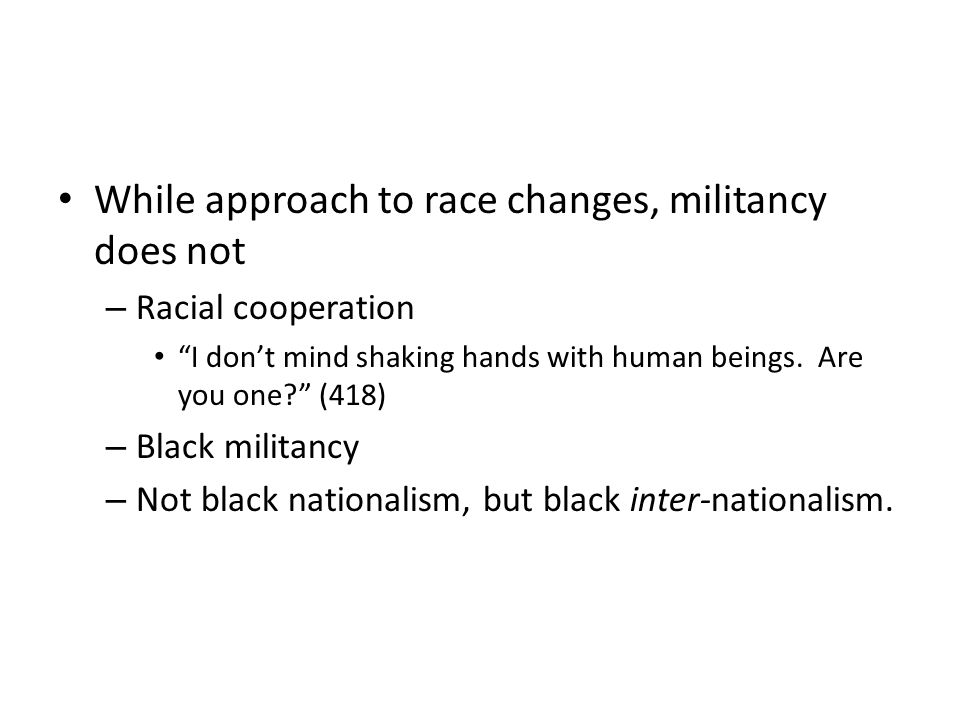 While approach to race changes, militancy does not – Racial cooperation I dont mind shaking hands with human beings.
